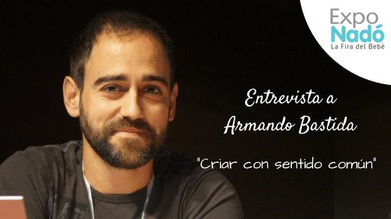 Entrevista a Armando Bastida – Criando con sentido común